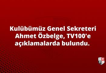 Kulübümüz Genel Sekreteri Ahmet Özbelge, TV100'e açıklamalarda bulundu