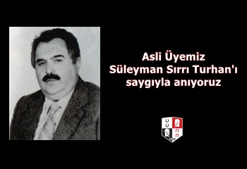 Merhum Asli Üyemiz Süleyman Sırrı Turhan'ı saygıyla anıyoruz