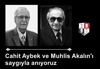 Merhum Asli Üyelerimiz Cahit Aybek ve Muhlis Akalın'ı saygıyla anıyoruz
