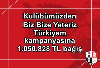 """Kulübümüzden """"Biz Bize Yeteriz Türkiyem"""" kampanyasına 1.050.828 TL bağış"""