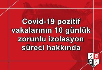 Covid-19 pozitif vakalarının 10 günlük zorunlu izolasyon süreci hakkında