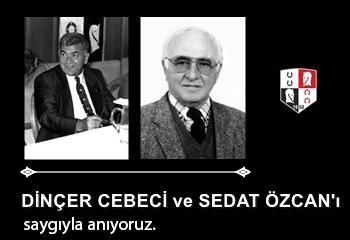 Asli Üyelerimiz Dinçer Cebeci ve Sedat Özcan'ı saygıyla anıyoruz