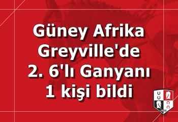 Güney Afrika Greyville'de 2. 6'lı Ganyan'ı 1 kişi bildi