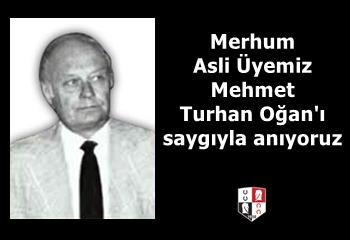 Merhum Asli Üyemiz Mehmet Turhan Oğan'ı saygıyla anıyoruz
