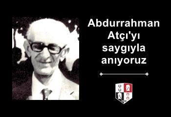Merhum Asli Üyemiz Abdurrahman Atçı'yı saygıyla anıyoruz
