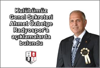 Genel Sekreterimiz Ahmet Özbelge Radyospor'a açıklamalarda bulundu