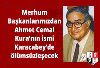 Merhum Başkanlarımızdan Ahmet Cemal Kura'nın ismi Karacabey'de ölümsüzleşecek