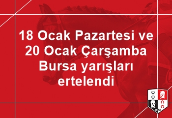 18 Ocak Pazartesi ve 20 Ocak Çarşamba Bursa yarışları ertelendi
