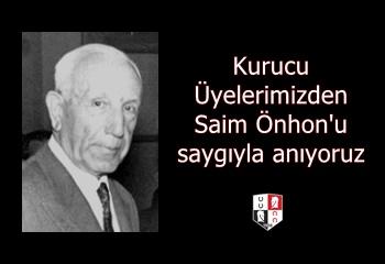 Kurucu Üyelerimizden Saim Önhon'u saygıyla anıyoruz
