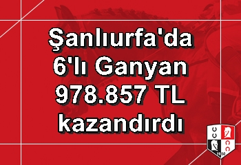 Şanlıurfa'da 6'lı Ganyan'ı 1 kişi bildi